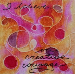 I believe...in creative courage. 2014 © Melynda Van Zee 8 x 8 Acrylic on Canvas